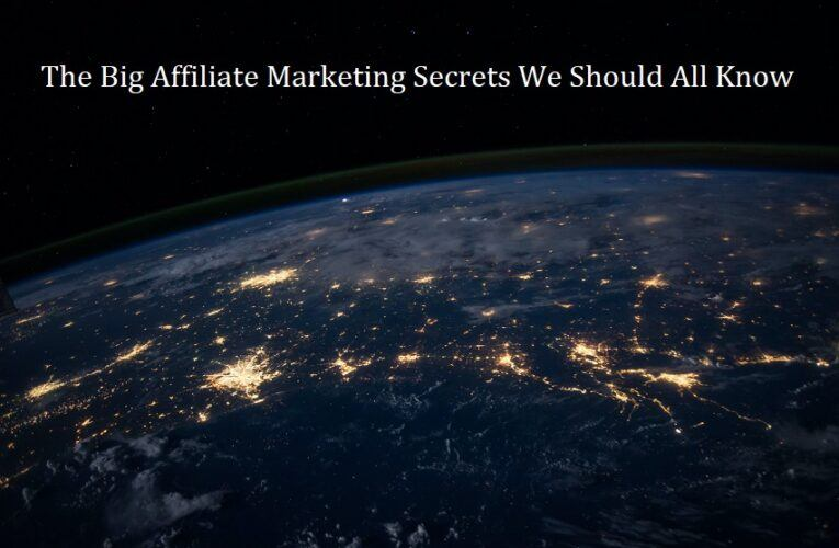 The Big Affiliate Marketing Secrets We All Should Know