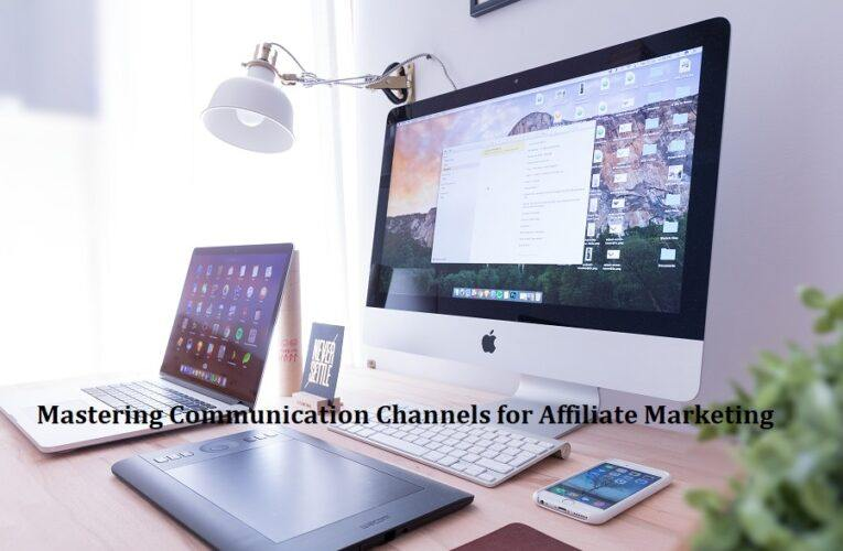Mastering Communication Channels for Affiliate Marketing