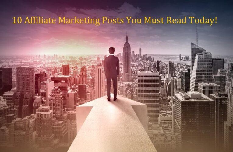 10 Affiliate Marketing Posts You Must Read Today!