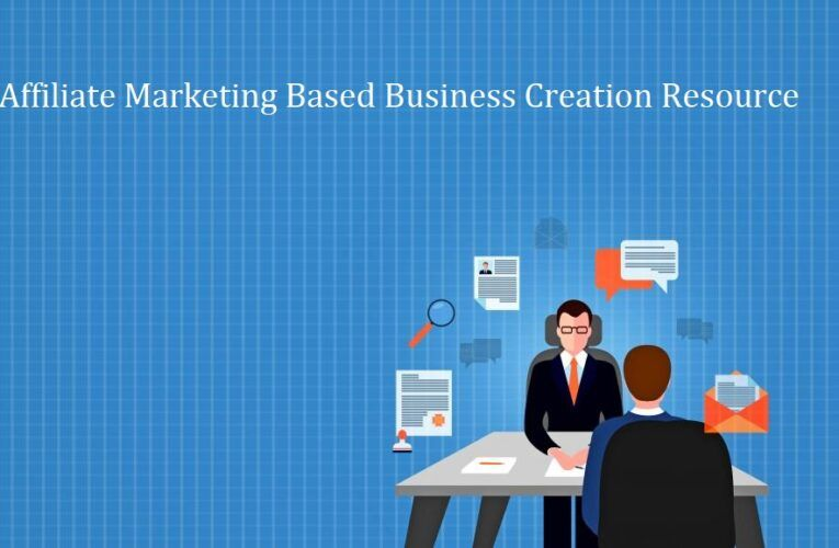 Affiliate Marketing Based Business Creation Resource