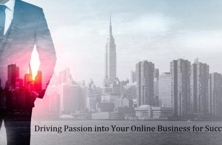 Driving Passion into Your Online Business for Success