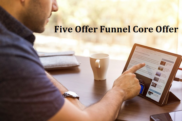 How to Create a Five Offer Funnel Core Offer